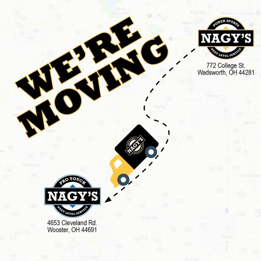 Nagy's Power Sports will be moving to 4653 Cleveland Road Wooster.
